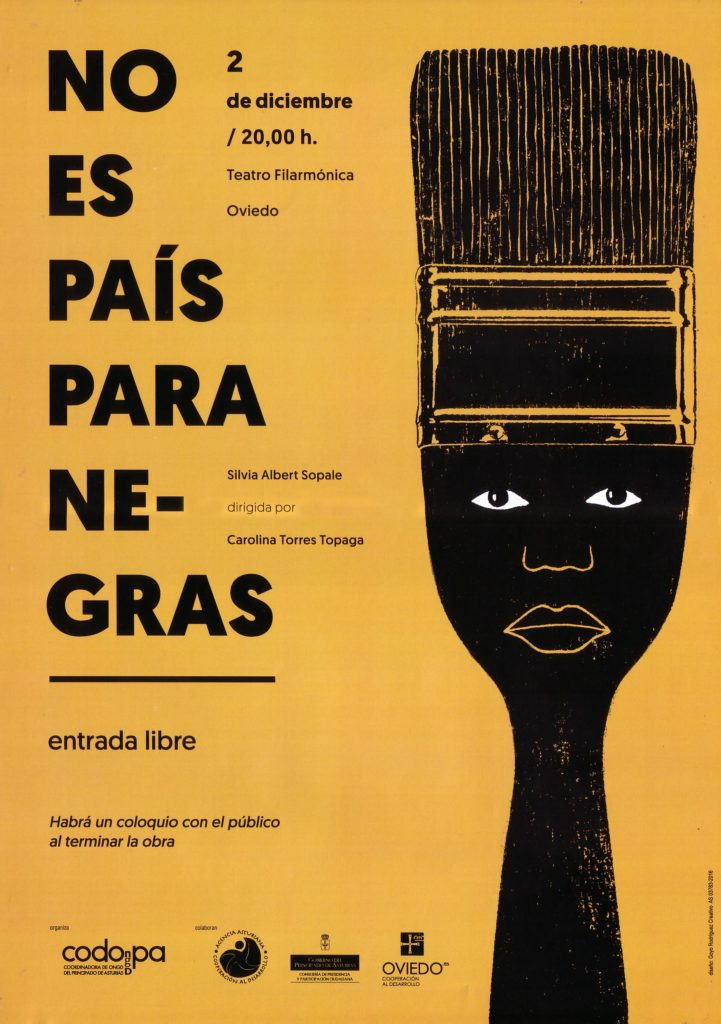 A poster of Silvia Albert Sopale's play No Es País Para Negras designed for a performance that took place in Oviedo on December 2016. On the right of the poster is a black paintbrush with a face on it. On the left, is the title No Es Pais Para Negras (No Country for Black Women), and information about the date, time, and place of the performance.